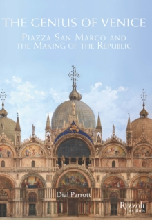 Genius of Venice : Piazza San Marco and the Making of the Republic, Hardback Book