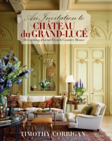 An Invitation to Chateau du Grand-Luce : Decorating a Great French Country House, Hardback Book