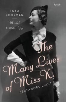 The Many Lives of Miss K : Toto Koopman - Model, Muse, Spy, Hardback Book