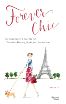 Forever Chic : Frenchwomen's Secrets for Timeless Beauty, Style, and Substance, Hardback Book