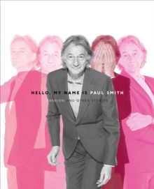 Hello, My Name is Paul Smith : Fashion and Other Stories, Hardback Book