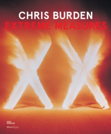 Chris Burden, Extreme Measures, Hardback Book