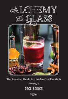 Alchemy in a Glass - The Essential Guide to Handcrafted Cocktails, Hardback Book