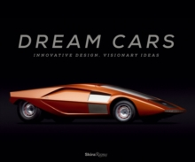 Dream Cars : Innovative Design, Visionary Ideas, Hardback Book