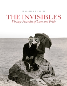 The Invisibles : Vintage Portraits of Love and Pride Gay Couples in the Early Twentieth Century, Hardback Book