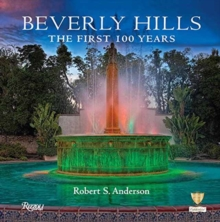 Beverly Hills : The First 100 Years, Hardback Book