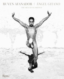 Ruven Afanador: Angel Gitano : The Men of Flamenco, Hardback Book