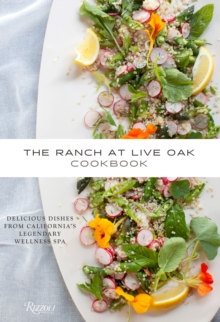 The Ranch at Live Oak Cookbook : Delicious Dishes from California's Legendary Spa Retreat, Hardback Book