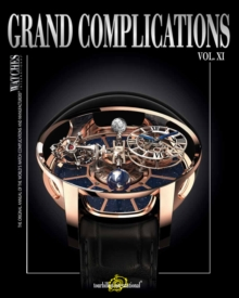 Grand Complications XI : High-Quality Watchmaking Volume XI, Hardback Book