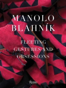 Manolo Blahnik : Fleeting Gestures and Obsessions, Hardback Book