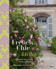 French Chic Living : Simple Ways to Make Your Home Beautiful, Hardback Book
