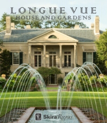 Longue Vue House and Gardens : The Architecture, Interiors and Gardens of New Orleans's Most Celebrated Estate, Hardback Book