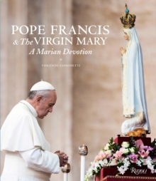 Pope Francis & the Virgin Mary : A Marian Devotion, Hardback Book