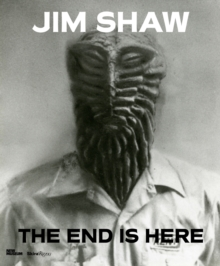 Jim Shaw : The End Is Here, Hardback Book