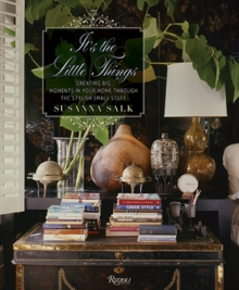 It's the Little Things : Creating Big Moments in Your Home Through The Stylish Small Stuff, Hardback Book
