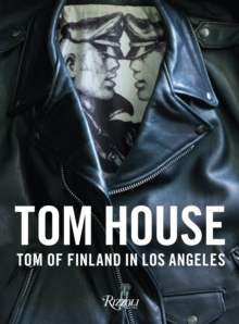 Tom House : Tom of Finland in Los Angeles, Hardback Book