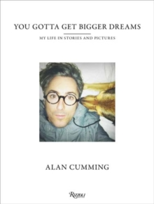 You Gotta Get Bigger Dreams : My Life in Stories and Pictures, Hardback Book