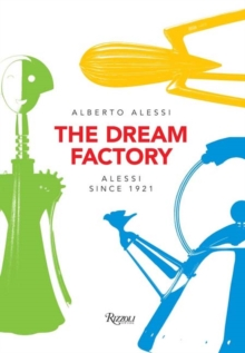 The Dream Factory : Alessi Since 1921, Paperback Book