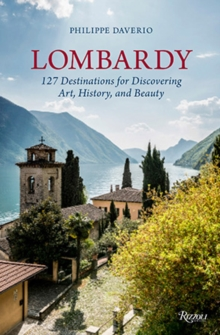 Lombardy : 127 Destinations For Discovering Art, History, and Beauty, Hardback Book