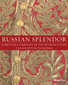 Russian Splendor : Sumptuous Fashions of the Russian Court, Hardback Book