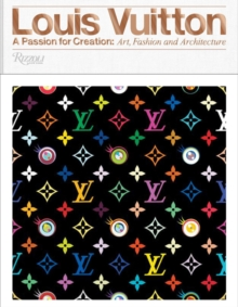 Louis Vuitton : A Passion for Creation: New Art, Fashion, and Architecture, Hardback Book