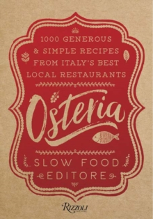 Osteria : 1,000 Generous and Simple Recipes from Italy's Best Local Restaurants, Hardback Book