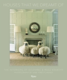 Houses That We Dreamt Of : The Interiors of Delphine and Reed Krakoff, Hardback Book