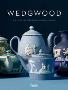 Wedgwood : A Story of Creation and Innovation, Hardback Book