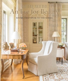 Beth Webb: An Eye for Beauty : Rooms That Speak to the Senses, Hardback Book