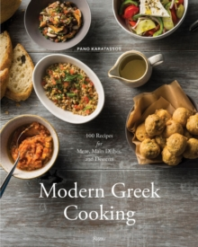 Modern Greek Cooking : 100 Recipes for Meze, Main Dishes, and Desserts, Hardback Book