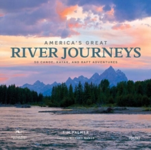 America's Great River Journeys : 50 Canoe, Kayak, and Raft Adventures, Hardback Book