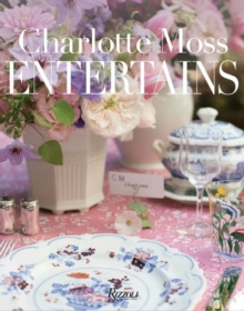 Charlotte Moss Entertains : Celebrations and Everyday Occasions, Hardback Book