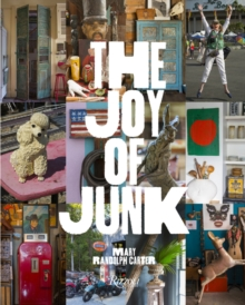 The Joy of Junk : Go Right Ahead, Fall In Love With The Wackiest Things, Find The Worth In The Worthless, Rescue and Recycle The Curious Objects That Give Life and Happiness, Hardback Book