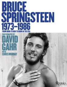 Bruce Springsteen 1973-1986 : From Born To Run to Born In The USA, Hardback Book