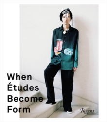 When Etudes Become Form : Paris, New York, and the Intersection of Fashion and Art, Hardback Book