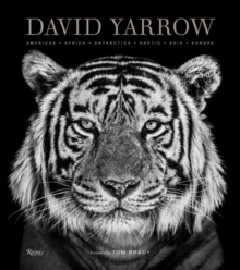 David Yarrow Photography : Americas Africa Antarctica Arctic Asia Europe, Hardback Book