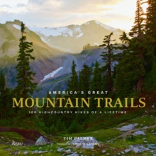 America's Great Mountain Trails : 100 Highcountry Hikes of a Lifetime, Hardback Book