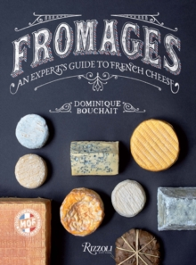 Fromages : A French Master's Guide to the Cheeses of France, Hardback Book