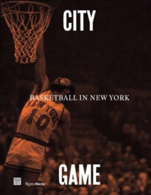 City/Game : Basketball in New York, Hardback Book