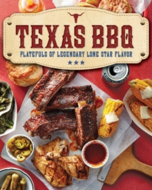 Texas BBQ : Platefuls of Legendary Lone Star Flavor, Paperback Book