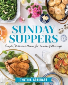 Sunday Suppers : Simple, Delicious Menus for Family Gatherings, Hardback Book