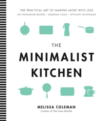 The Minimalist Kitchen : 100 Wholesome Recipes, 36 Essential Tools, and Efficient Techniques, Hardback Book