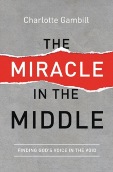 The Miracle in the Middle : Finding God's Voice in the Void, Paperback / softback Book