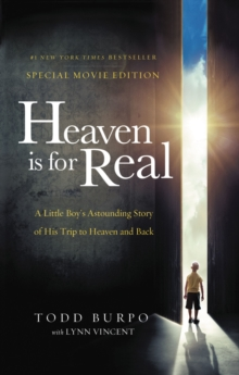 Heaven is for Real Movie Edition : A Little Boy's Astounding Story of His Trip to Heaven and Back, Paperback / softback Book