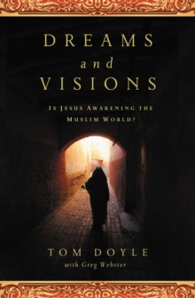 DREAMS AND VISIONS : Is Jesus Awakening the Muslim World?, Paperback / softback Book