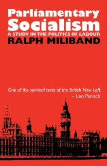 Parliamentary Socialism : A Study in the Politics of Labour, Paperback / softback Book