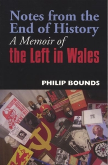 Notes from the End of History : A Memoir of the Left of History, Paperback Book