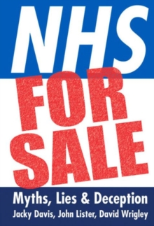 NHS for Sale : Myths, Lies and Deception, Paperback / softback Book