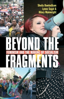 Beyond the Fragments : Feminism and the Making of Socialism, Paperback / softback Book