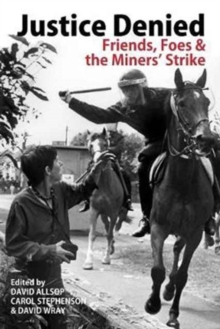 Justice Denied : Friends, Foes and the Miners' Strike, Paperback / softback Book
